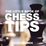 The Little Book of Chess Tips : Little Book of Tips (Absolute Press) - Peter French