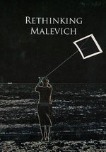 Rethinking Malevich : Proceedings of a Conference in Celebration of the 125th Anniversary of Kazimir Malevich's Birth