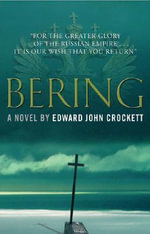 Bering : A Novel of the Russian Imperial Great Northern Expedition - Edward John Crockett