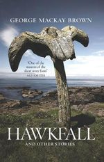 Hawkfall : And Other Stories - George Mackay Brown