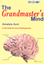 The Grandmaster's Mind : A look inside the chess thinking-process - Amatzia Avni