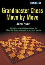 Grandmaster Chess Move by Move - John Nunn