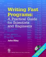 Writing Fast Programs : A Practical Guide for Scientists and Engineers - John S. Riley