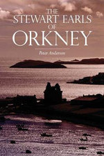 The Stewart Earls of Orkney : Real People, Real Choices - Peter Anderson