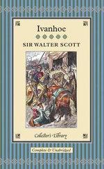 Ivanhoe : Collectors Library - Sir Walter Scott