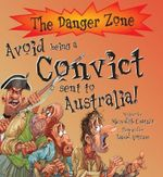 Avoid Being a Convict Sent to Australia! : The Danger Zone - Meredith Costain