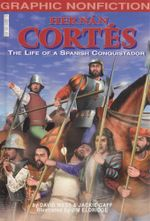 Hernan Cortes : the life of a Spanish Conquistador : Graphic Nonfiction - Jackie Gaff