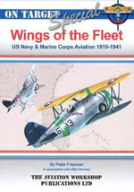 Wings of the Fleet : US Navy & Marine Corps Aviation 1919-1941 - Peter Freeman