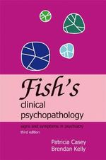 Fish's Clinical Psychopathology : Signs and Symptoms in Psychiatry - Patricia R. Casey