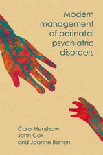 Modern Management of Perinatal Psychiatric Disorders : A Guide to the Edinburgh Postnatal Depression Scal... - Carol A.  Henshaw