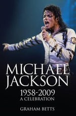 Michael Jackson : 1958 - 2009 : A Celebration - Graham Betts