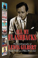 All My Flashbacks : The Autobiography of Lewis Gilbert - Lewis Gilbert