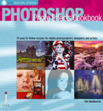 Photoshop Photo Effects Cookbook : 61 Easy-to-follow Recipes for Digital Photographers, Designers and Artists - Tim Shelbourne