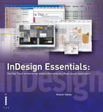 InDesign Essentials : The Fast Track to Mastering Adobe's Revolutionary Page Layout Application - Alistair Dabbs