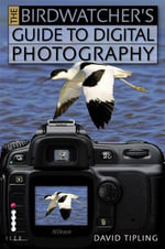 The Birdwatcher's Guide to Digital Photography - Ross Hoddinott