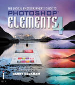 The Digital Photographer's Guide to Photoshop Elements 4 : Improve Your Photos and Create Fantastic Special Effects - Barry Beckham