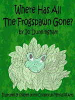 Where Has All The Frogspawn Gone? - Jo Dunningham