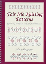 Fair Isle Knitting Patterns : Reproducing the Known Work of Robert Williamson - Mary Macgregor