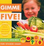 Gimme Five : Recipes, Tips and Inspiring Ideas For Enticing Your Child To Eat and Enjoy Fruits and Vegetables - Nicola Graimes