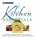 Kitchen Essentials : The Complete Illustrated Reference to the Ingredients, Equipment, Terms and Techniques That Ensure Culinary Success