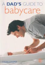 A Dad's Guide to Babycare - Colin Cooper