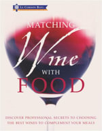 Matching Wine with Food : Discover Professional Secrets to Choosing the Best Wines to Complement Your Meals - Stephen Brook