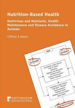 Nutrition-Based Health : Nutricines and Nutrients, Health Maintenance and Disease Avoidance in Animals - Clifford A. Adams