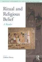 Ritual and Religious Belief : A Reader - Graham Harvey
