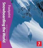 Footprint : Snowboarding the World : Footprint Activity & Lifestyle Travel Guide - Matt Barr