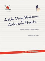 Adult Drug Problems, Children's Needs : Assessing the Impact of Parental Drug Use - A Toolkit for Practitioners - Di Hart
