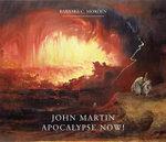 John Martin : Apocalypse Now! - Barbara C. Morden