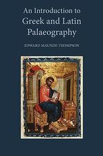 An Introduction to Greek and Latin Palaeography - Sir Edward Maunde Thompson