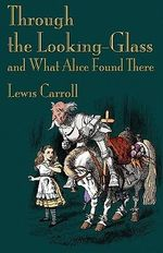 Through the Looking-Glass and What Alice Found There - Lewis Carroll