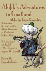 LoA K's Adventures in Goatland ( LoA K Ujy GigiAdegree SoagenliAiy) : A Translation of Lewis Carroll's Alice's Adventures in Wonderland by RoaA WiAdegreez, Back-translated into English with a Glossary by Byron W. Sewell - Byron W Sewell