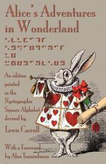 Alice's Adventures in Wonderland : An Edition Printed in the Nyctographic Square Alphabet Devised by Lewis Carroll - Lewis Carroll