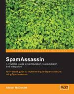 SpamAssassin : A Practical Guide to Integration and Configuration - Alistair McDonald