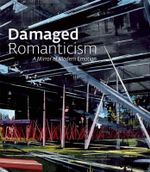 Damaged Romanticism : A Mirror of Modern Emotion - Terrie Sultan