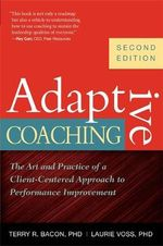Adaptive Coaching : The Art and Practice of a Client-Centered Approach to Performance Improvement - Terry R. Bacon