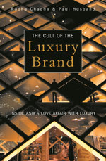 Cult of the Luxury Brand : Inside Asia's Love Affair with Luxury - Radha Chadha