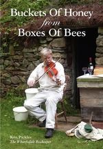Buckets of Honey from Boxes of Bees - Ken Pickles