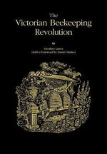 The Victorian Beekeeping Revolution - Geoffery Lawes