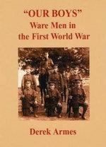 Our Boys : Ware Men in the First World War - Derek Armes