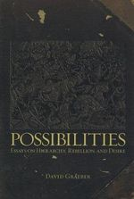 Possibilities : Essays on Hierarchy, Rebellion and Desire - David Graeber