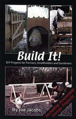 Build It! : DIY Projects for Farmers, Smallholders and Gardeners - Joe Jacobs