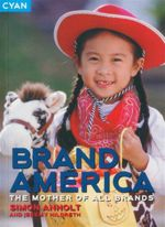 Brand America : The Mother of All Brands - Simon Anholt