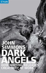 Dark Angels : Releasing Creativity at Work Through Words and Language - John Simmons