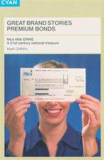 Great Brand Stories : Premium Bonds : Nice Little ERNIE : A 21st Century National Treasure - Mark Griffiths