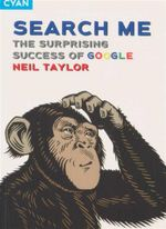 Search Me : The Surprising Success of Google - Neil Taylor