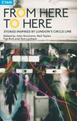 From Here to Here : Stories Inspired by London's Circle Line
