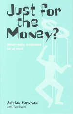 Just for the Money? : What Really Motivates Us At Work - Adrian Furnham
